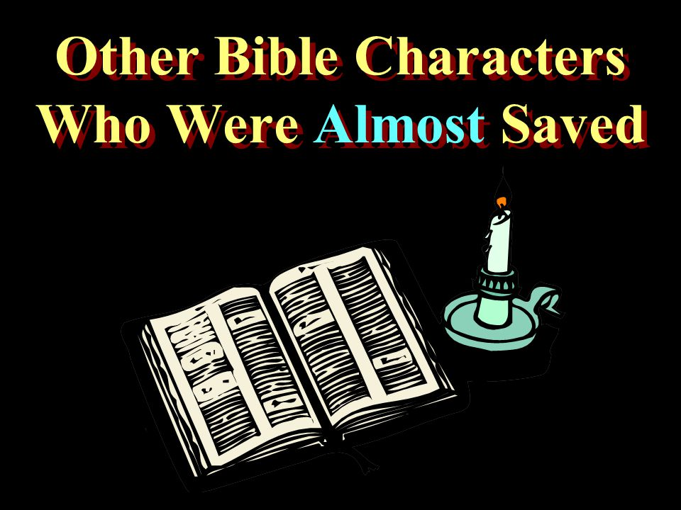 Other Bible Characters Who Were Almost Saved Other Bible Characters Who Were Almost Saved
