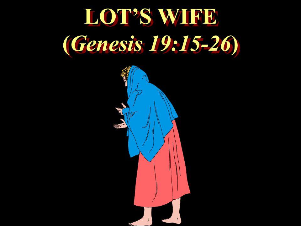 LOT'S WIFE (Genesis 19:15-26)