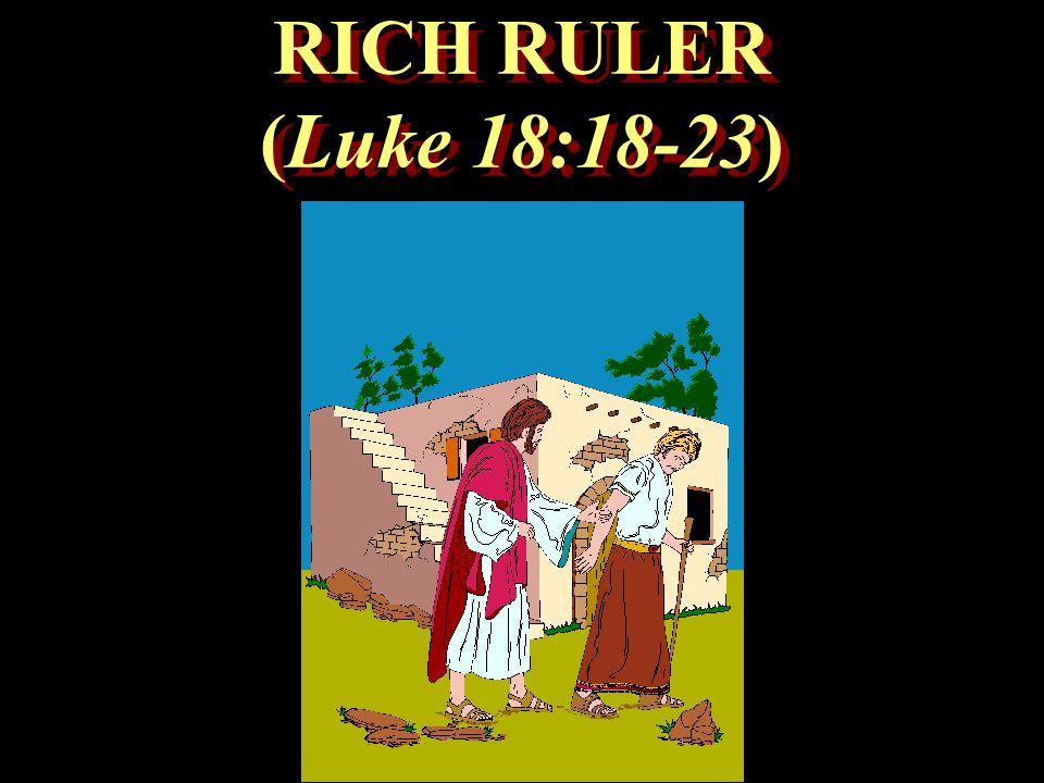 RICH RULER (Luke 18:18-23) RICH RULER (Luke 18:18-23)