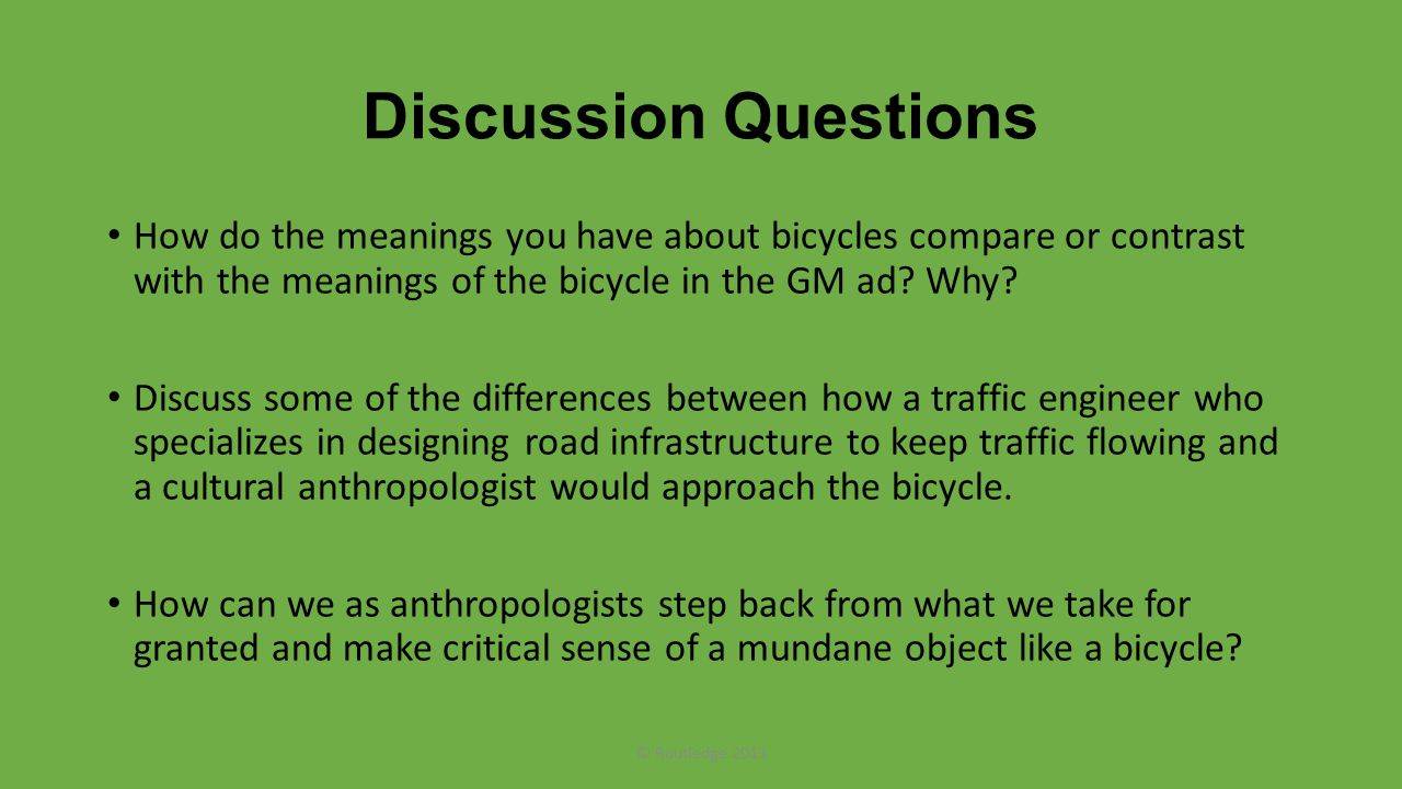 Discussion Questions How do the meanings you have about bicycles compare or contrast with the meanings of the bicycle in the GM ad.