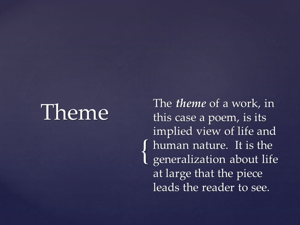 { The theme of a work, in this case a poem, is its implied view of life and human nature. It is the generalization about life at large that the piece