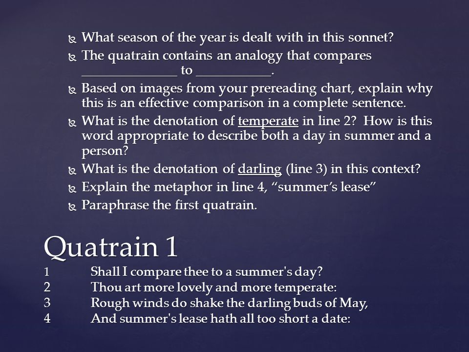  What season of the year is dealt with in this sonnet?  The quatrain contains an analogy that compares ______________ to ___________.  Based on ima