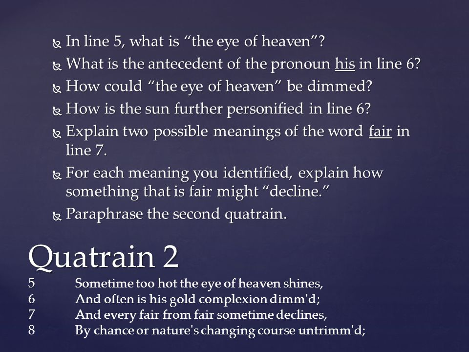 """ In line 5, what is """"the eye of heaven""""?  What is the antecedent of the pronoun his in line 6?  How could """"the eye of heaven"""" be dimmed?  How is t"""