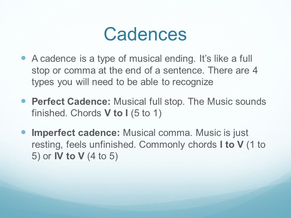 Cadences A cadence is a type of musical ending.