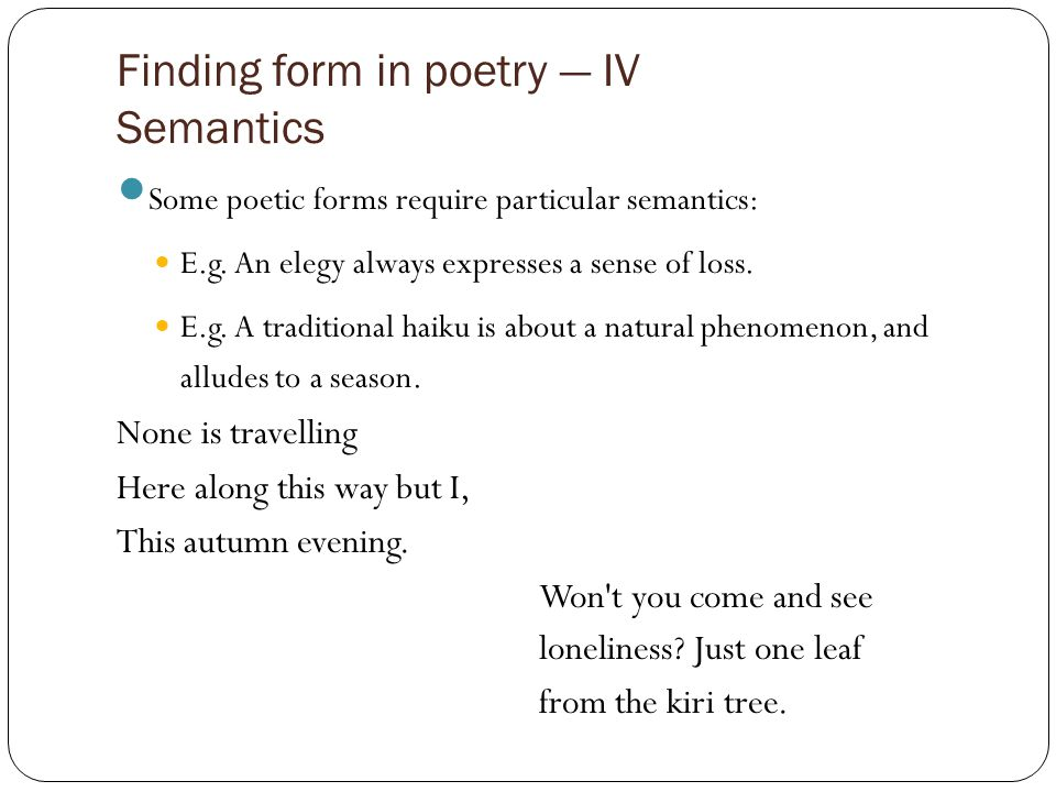 Finding form in poetry — IV Semantics Some poetic forms require particular semantics: E.g.