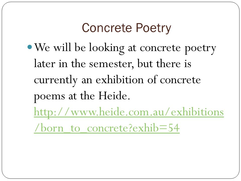 Concrete Poetry We will be looking at concrete poetry later in the semester, but there is currently an exhibition of concrete poems at the Heide.