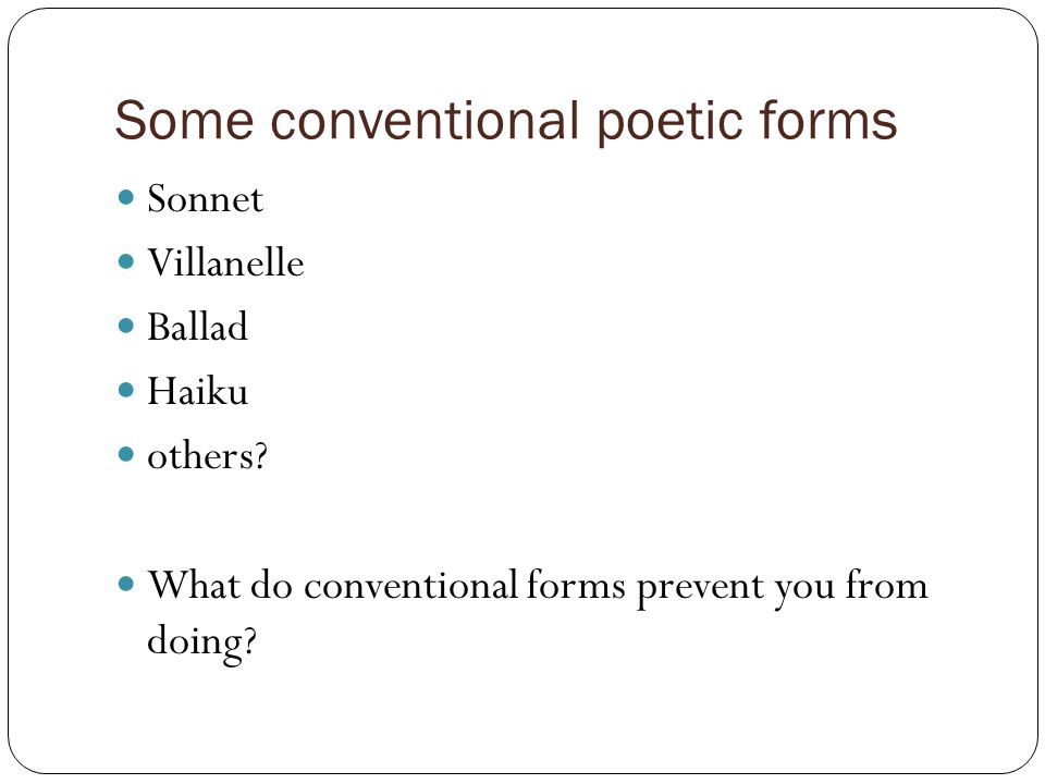 Some conventional poetic forms Sonnet Villanelle Ballad Haiku others.