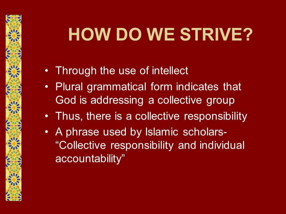 HOW DO WE STRIVE? Through the use of intellect Plural grammatical form indicates that God is addressing a collective group Thus, there is a collective