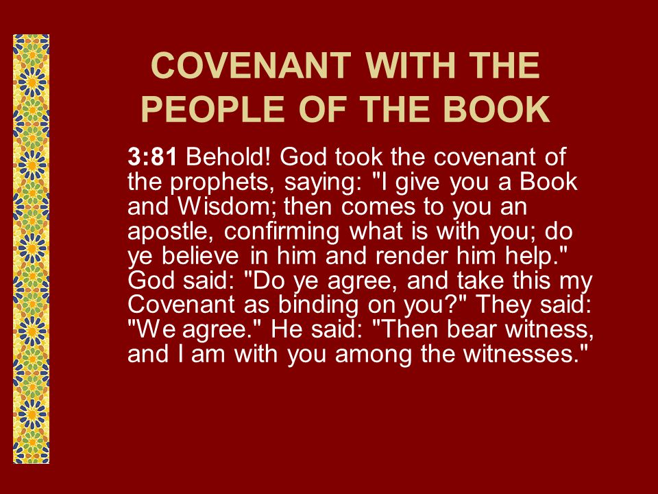 COVENANT WITH THE PEOPLE OF THE BOOK 3:81 Behold! God took the covenant of the prophets, saying: