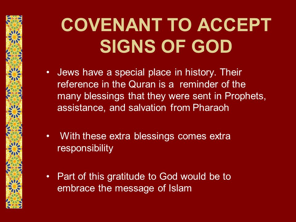 COVENANT TO ACCEPT SIGNS OF GOD Jews have a special place in history. Their reference in the Quran is a reminder of the many blessings that they were