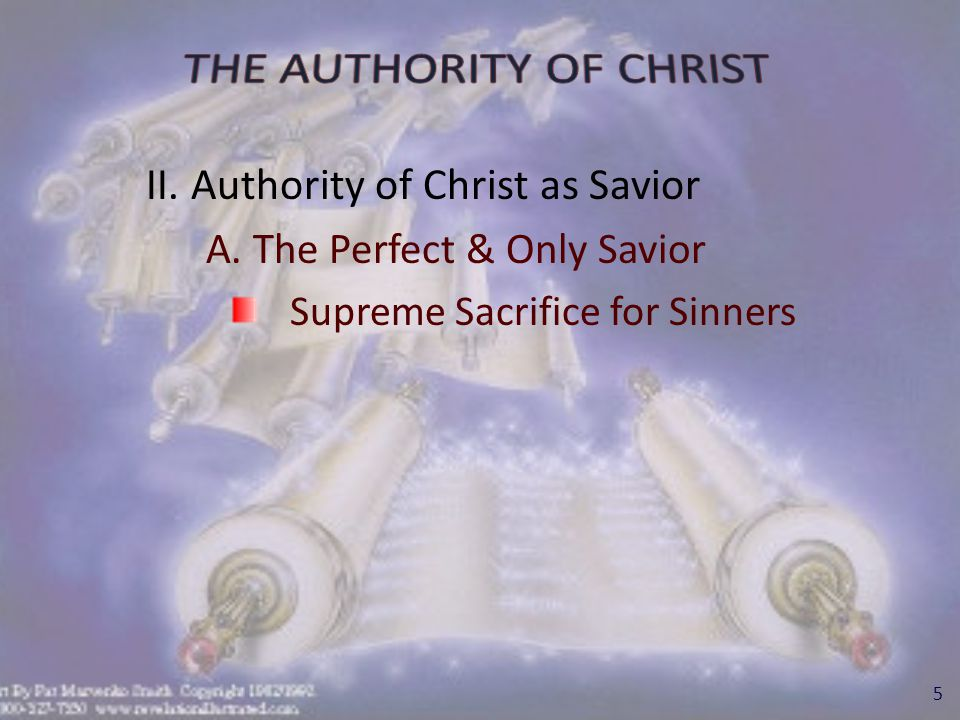 II. Authority of Christ as Savior A. The Perfect & Only Savior Supreme Sacrifice for Sinners 5