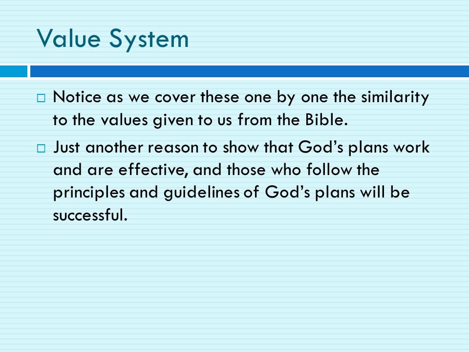 Value System  Notice as we cover these one by one the similarity to the values given to us from the Bible.