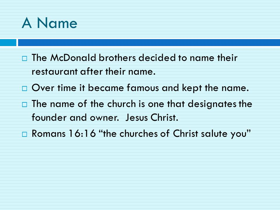 A Name  The McDonald brothers decided to name their restaurant after their name.