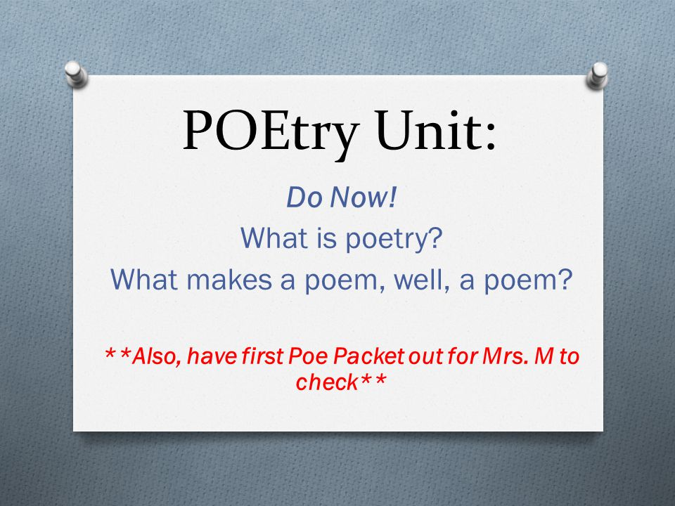 POEtry Unit: Do Now. What is poetry. What makes a poem, well, a poem.