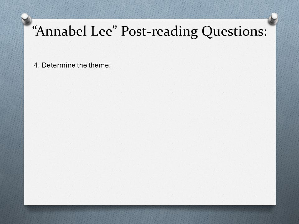Annabel Lee Post-reading Questions: 4. Determine the theme: