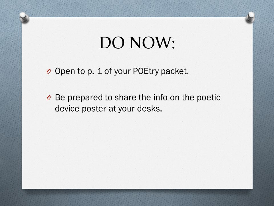 DO NOW: O Open to p. 1 of your POEtry packet.