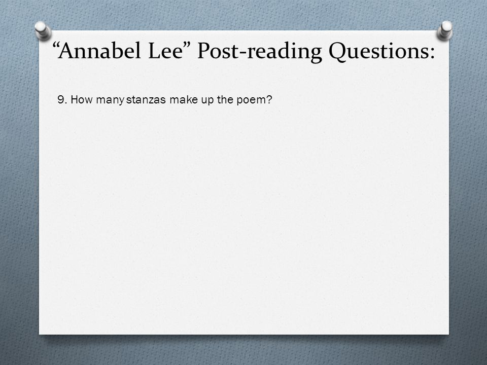 Annabel Lee Post-reading Questions: 9. How many stanzas make up the poem