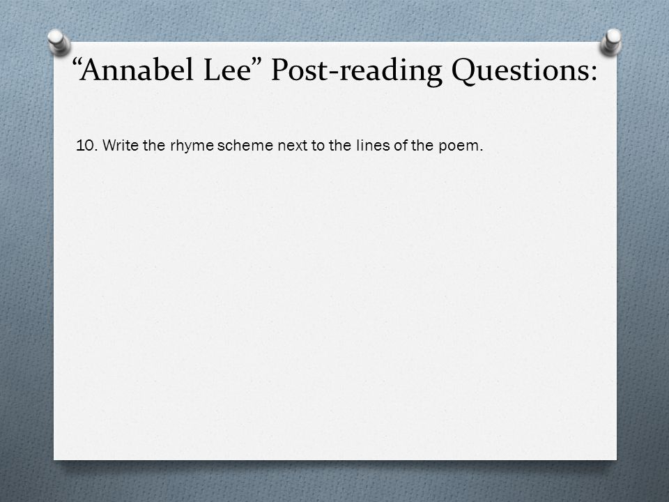 Annabel Lee Post-reading Questions: 10. Write the rhyme scheme next to the lines of the poem.