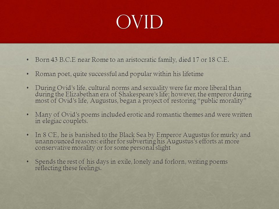 Ovid Born 43 B.C.E near Rome to an aristocratic family, died 17 or 18 C.E.Born 43 B.C.E near Rome to an aristocratic family, died 17 or 18 C.E.