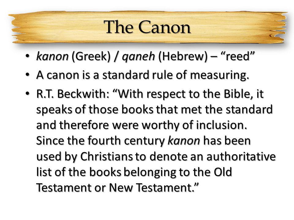 The Canon kanon (Greek) / qaneh (Hebrew) – reed kanon (Greek) / qaneh (Hebrew) – reed A canon is a standard rule of measuring.
