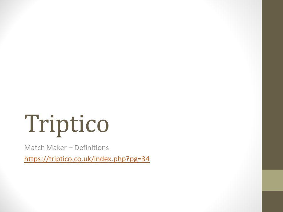 Triptico Match Maker – Definitions https://triptico.co.uk/index.php?pg=34