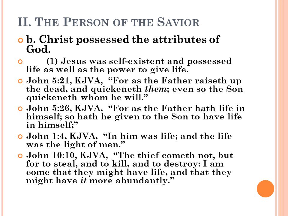 II. T HE P ERSON OF THE S AVIOR b. Christ possessed the attributes of God.