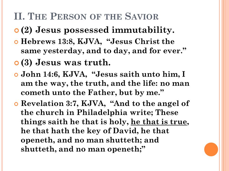 II. T HE P ERSON OF THE S AVIOR (2) Jesus possessed immutability.