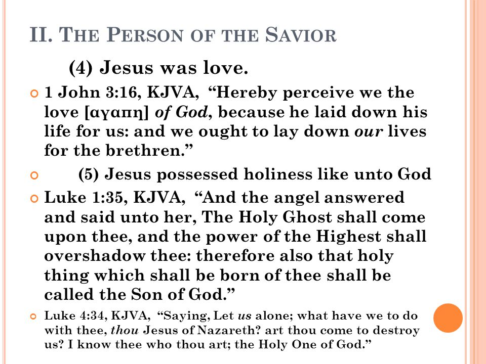 II. T HE P ERSON OF THE S AVIOR (4) Jesus was love.