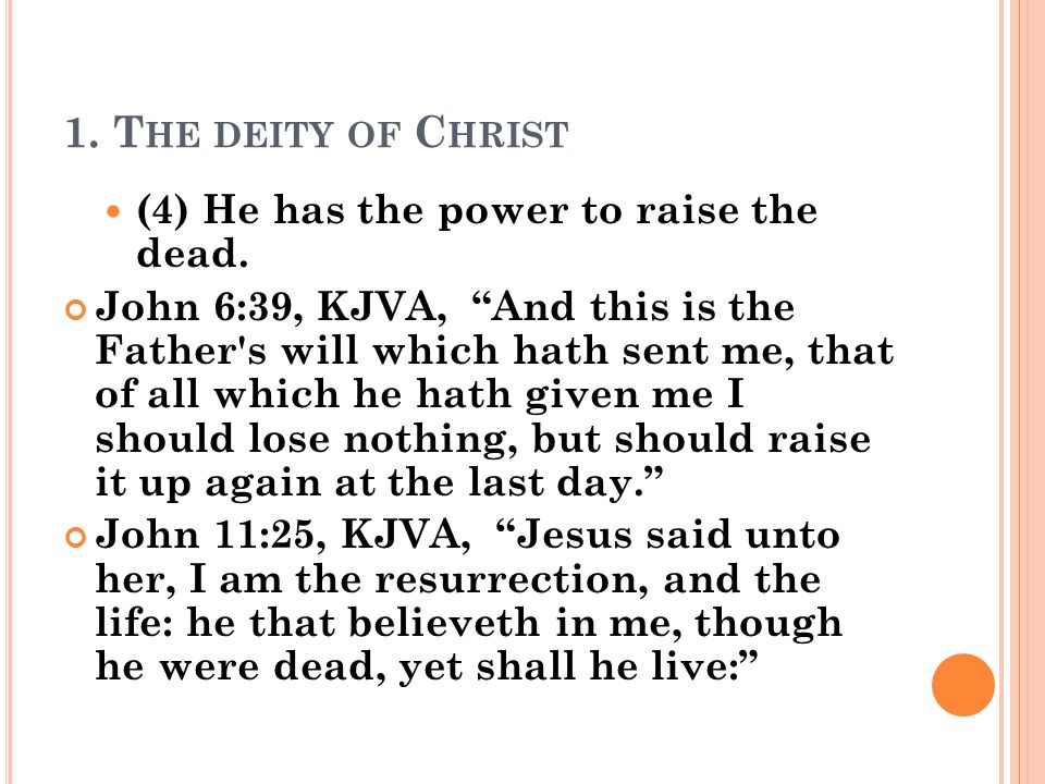 1. T HE DEITY OF C HRIST (4) He has the power to raise the dead.