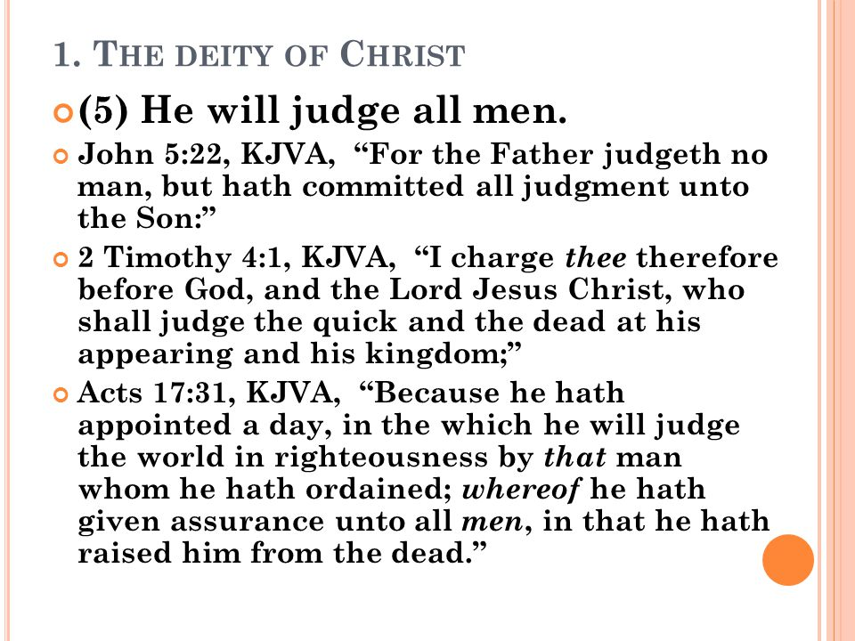 1. T HE DEITY OF C HRIST (5) He will judge all men.
