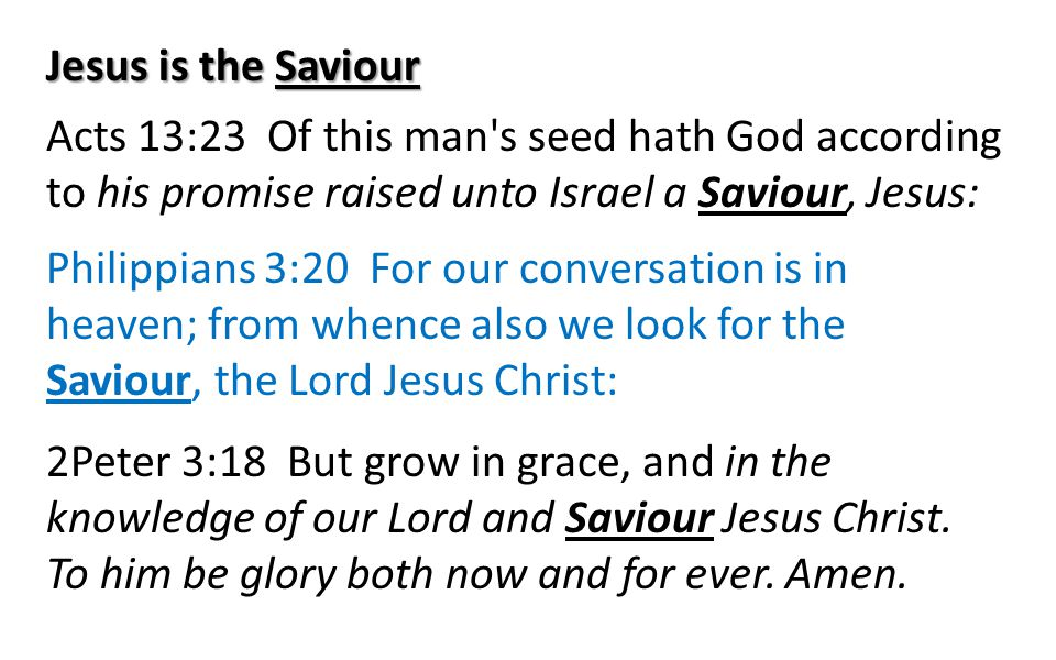 Acts 13:23 Of this man's seed hath God according to his promise raised unto Israel a Saviour, Jesus: Philippians 3:20 For our conversation is in heave