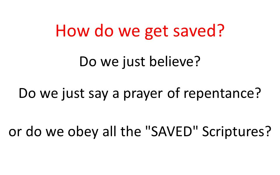 How do we get saved.Do we just believe. Do we just say a prayer of repentance.