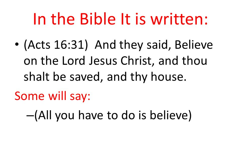 In the Bible It is written: (Acts 16:31) And they said, Believe on the Lord Jesus Christ, and thou shalt be saved, and thy house.