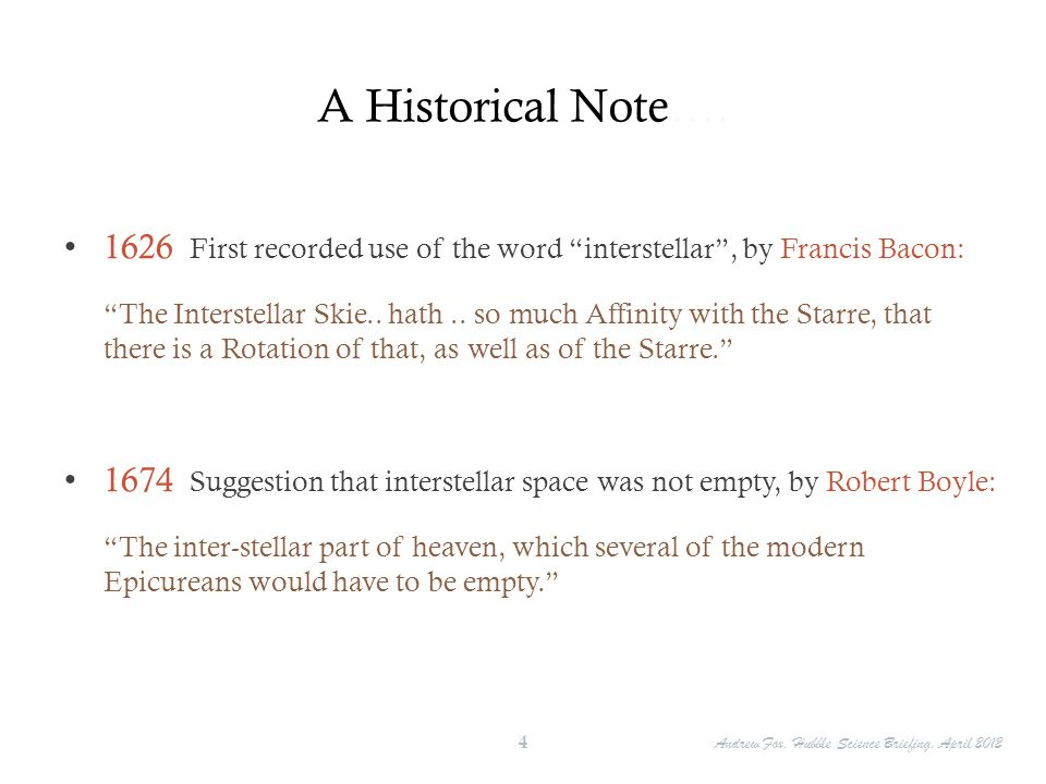 """A Historical Note…. 1626 First recorded use of the word """"interstellar"""", by Francis Bacon: """"The Interstellar Skie.. hath.. so much Affinity with the St"""