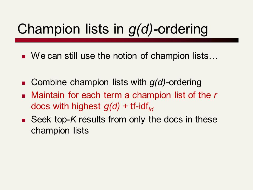 Champion lists in g(d)-ordering We can still use the notion of champion lists… Combine champion lists with g(d)-ordering Maintain for each term a cham
