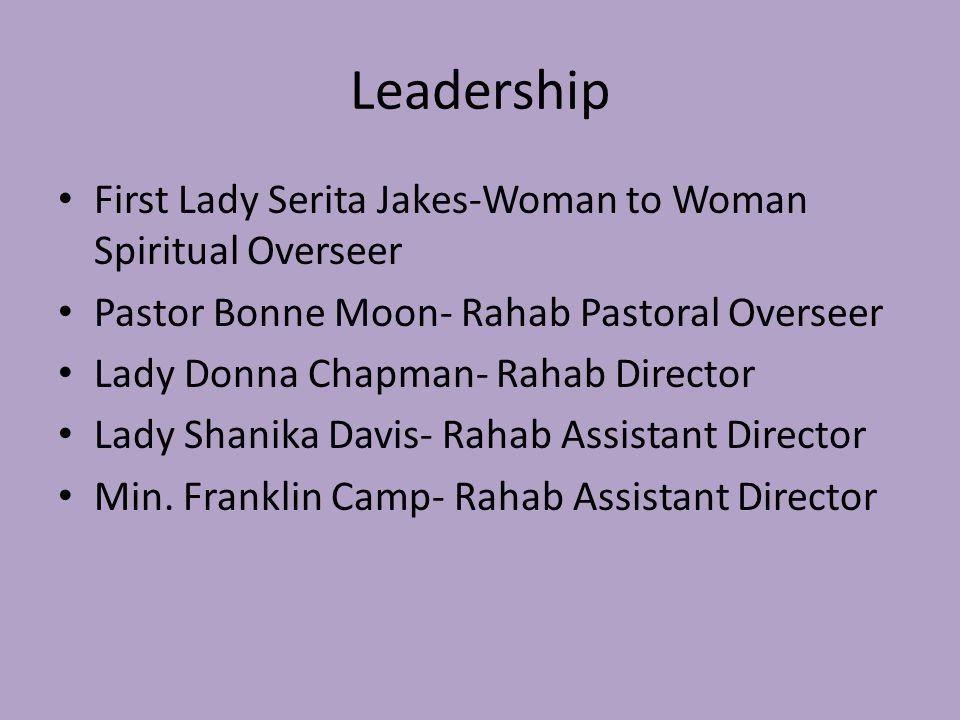Leadership First Lady Serita Jakes-Woman to Woman Spiritual Overseer Pastor Bonne Moon- Rahab Pastoral Overseer Lady Donna Chapman- Rahab Director Lady Shanika Davis- Rahab Assistant Director Min.