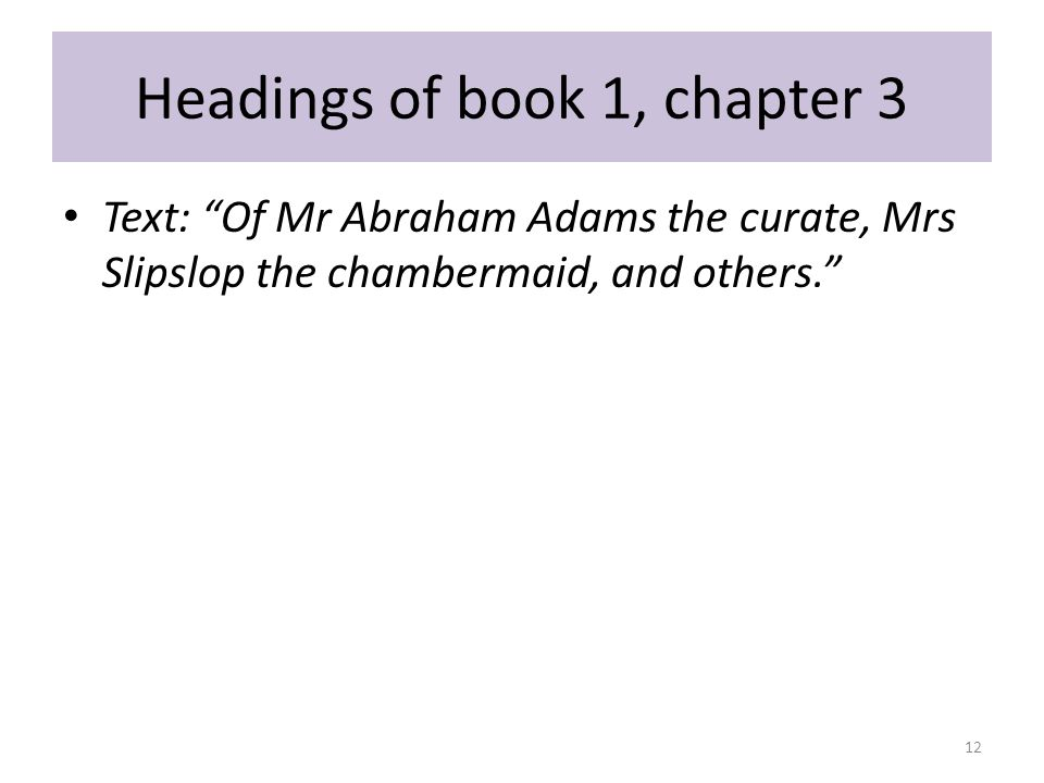 """Headings of book 1, chapter 3 Text: """"Of Mr Abraham Adams the curate, Mrs Slipslop the chambermaid, and others."""" 12"""