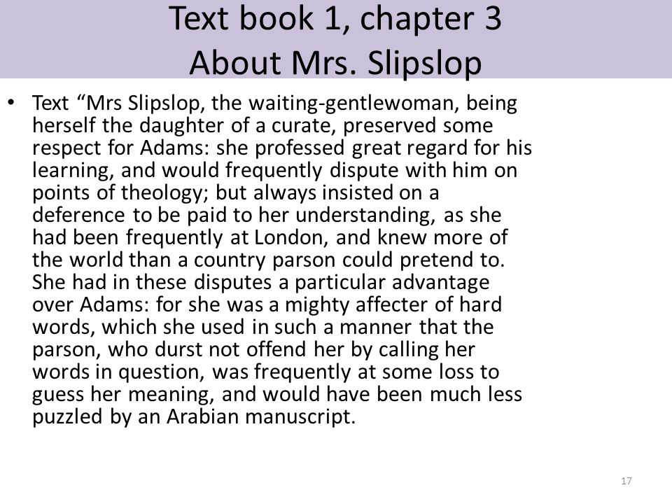 """Text book 1, chapter 3 About Mrs. Slipslop Text """"Mrs Slipslop, the waiting-gentlewoman, being herself the daughter of a curate, preserved some respect"""