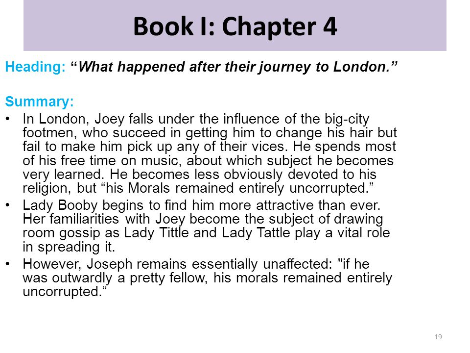 """Book I: Chapter 4 Heading: """"What happened after their journey to London."""" Summary: In London, Joey falls under the influence of the big-city footmen,"""