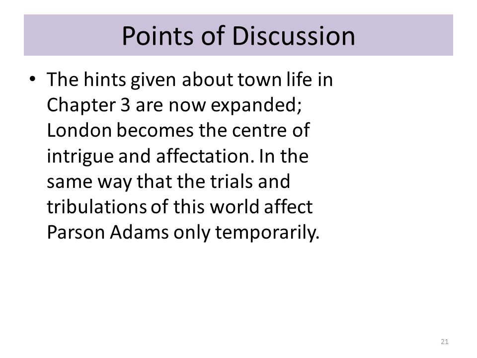 Points of Discussion The hints given about town life in Chapter 3 are now expanded; London becomes the centre of intrigue and affectation. In the same