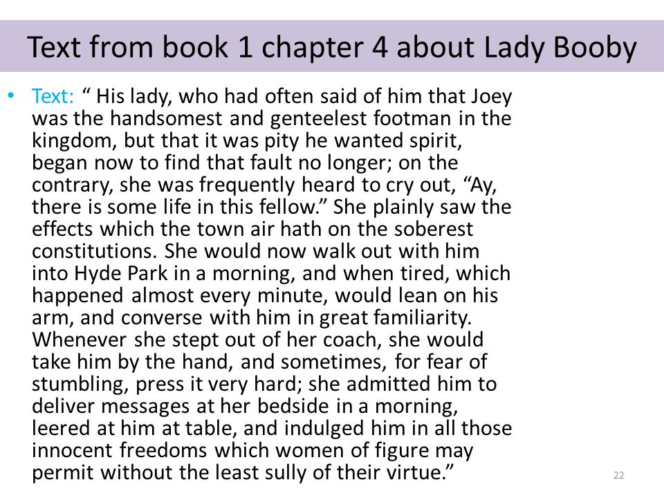 """Text from book 1 chapter 4 about Lady Booby Text: """" His lady, who had often said of him that Joey was the handsomest and genteelest footman in the kin"""