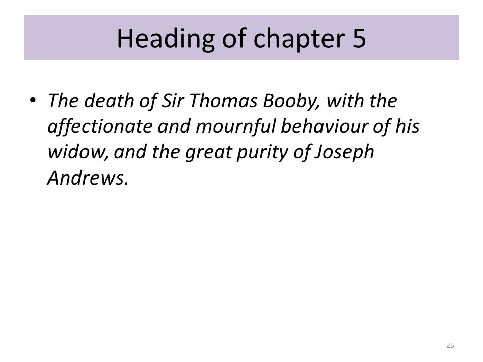 Heading of chapter 5 The death of Sir Thomas Booby, with the affectionate and mournful behaviour of his widow, and the great purity of Joseph Andrews.