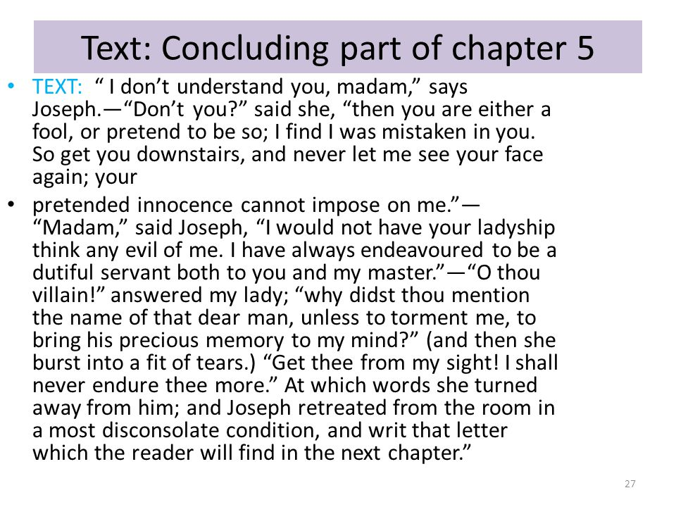 """Text: Concluding part of chapter 5 TEXT: """" I don't understand you, madam,"""" says Joseph.—""""Don't you?"""" said she, """"then you are either a fool, or pretend"""