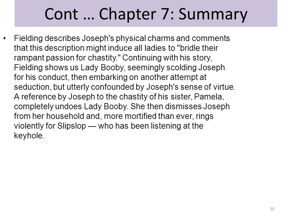 Cont … Chapter 7: Summary Fielding describes Joseph's physical charms and comments that this description might induce all ladies to