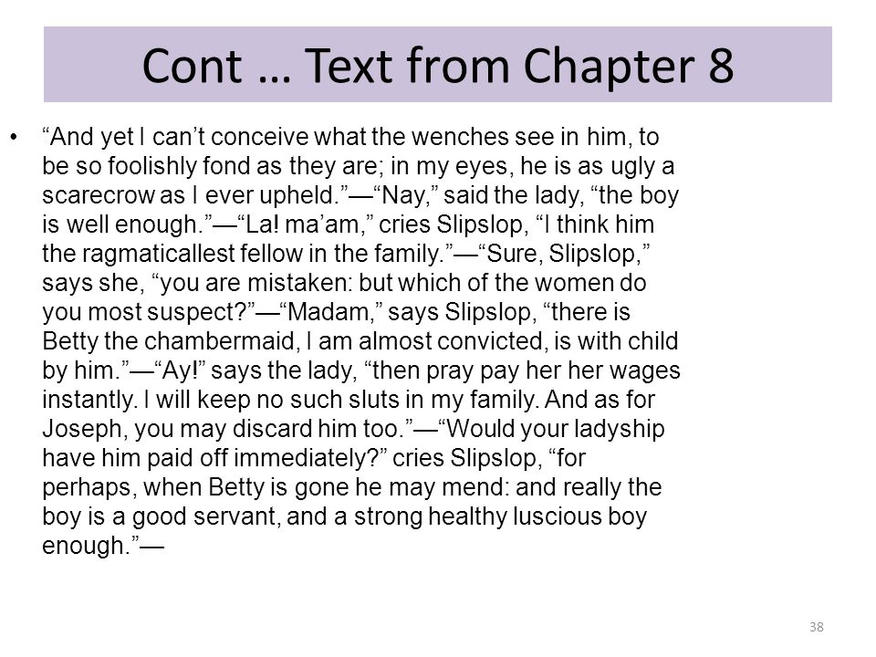 """Cont … Text from Chapter 8 """"And yet I can't conceive what the wenches see in him, to be so foolishly fond as they are; in my eyes, he is as ugly a sca"""