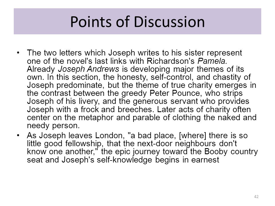 Points of Discussion The two letters which Joseph writes to his sister represent one of the novel's last links with Richardson's Pamela. Already Josep