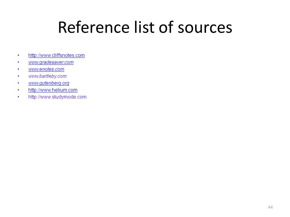 Reference list of sources http://www.cliffsnotes.com www.gradesaver.com www.enotes.com www.bartleby.com www.gutenberg.org http://www.helium.com http:/
