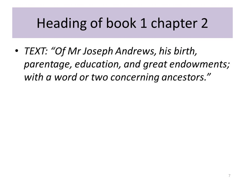 """Heading of book 1 chapter 2 TEXT: """"Of Mr Joseph Andrews, his birth, parentage, education, and great endowments; with a word or two concerning ancestor"""