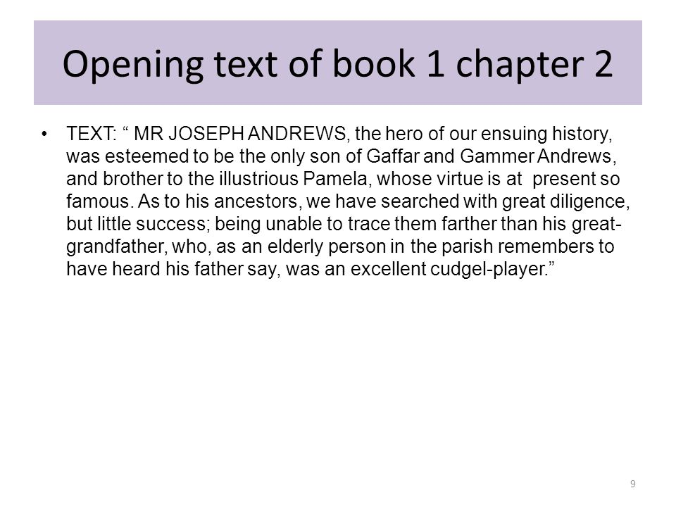 Text from book 1 chapter 4 Text If he was outwardly a pretty fellow, his morals remained entirely uncorrupted, though he was at the same time smarter and genteeler than any of the beaus in town, either in or out of livery. 20
