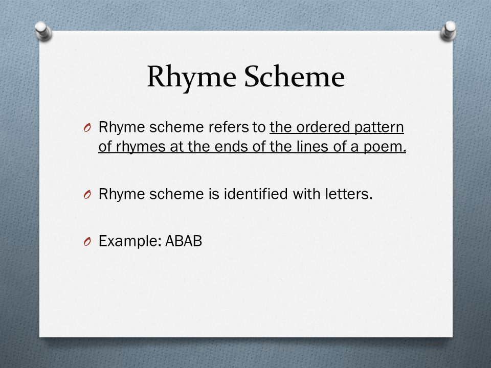 Rhyme Scheme O Rhyme scheme refers to the ordered pattern of rhymes at the ends of the lines of a poem. O Rhyme scheme is identified with letters. O E